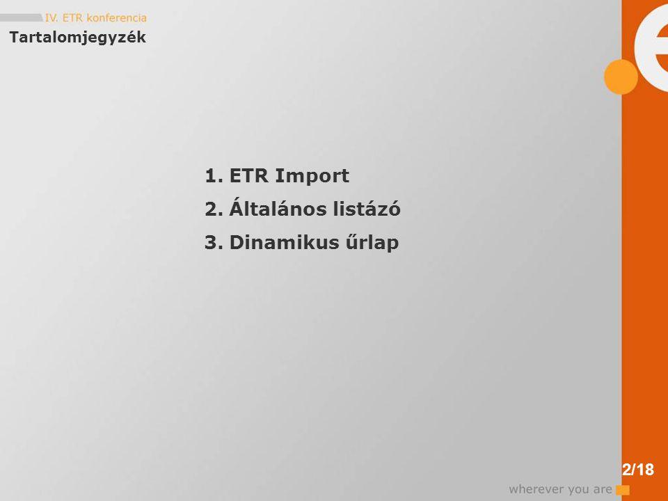 Tartalomjegyzék 1.ETR Import 2.Általános listázó 3.Dinamikus űrlap 2/18