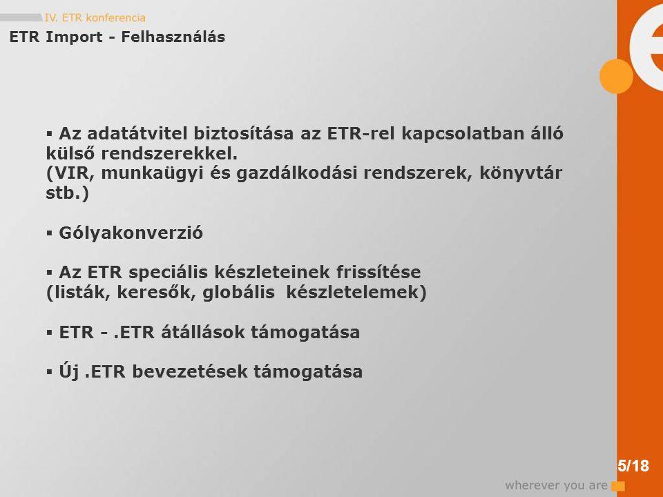 ETR Import - Felhasználás  Az adatátvitel biztosítása az ETR-rel kapcsolatban álló külső rendszerekkel.