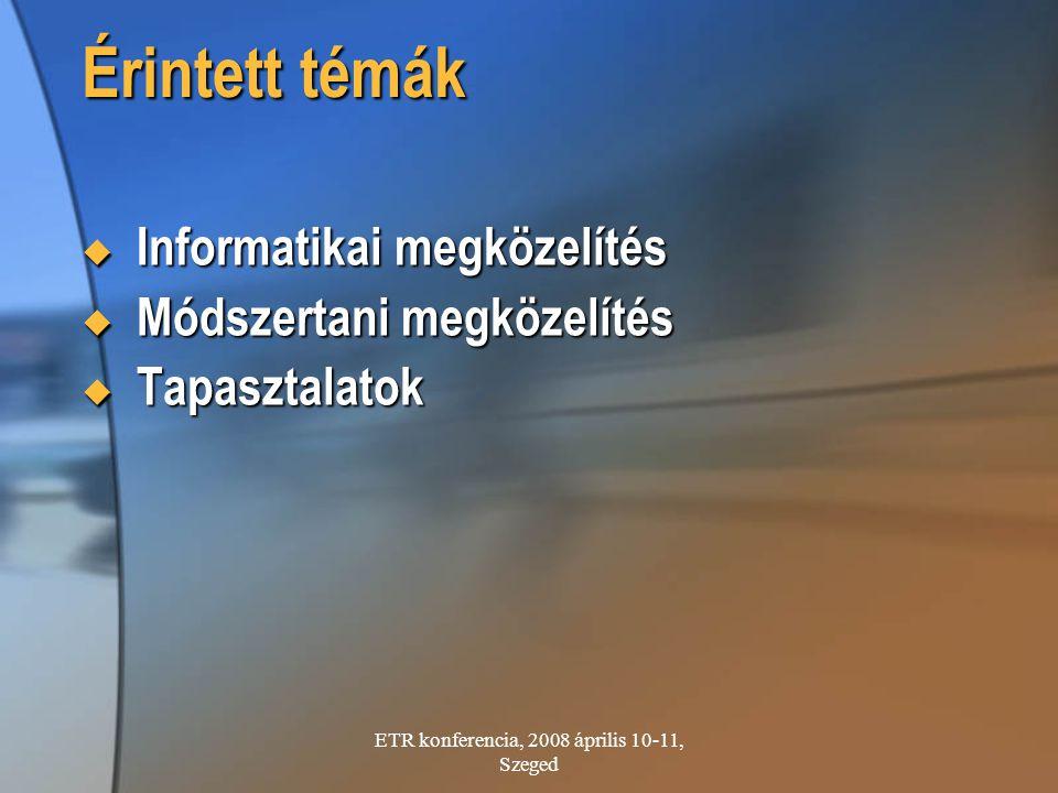 ETR konferencia, 2008 április 10-11, Szeged Érintett témák  Informatikai megközelítés  Módszertani megközelítés  Tapasztalatok