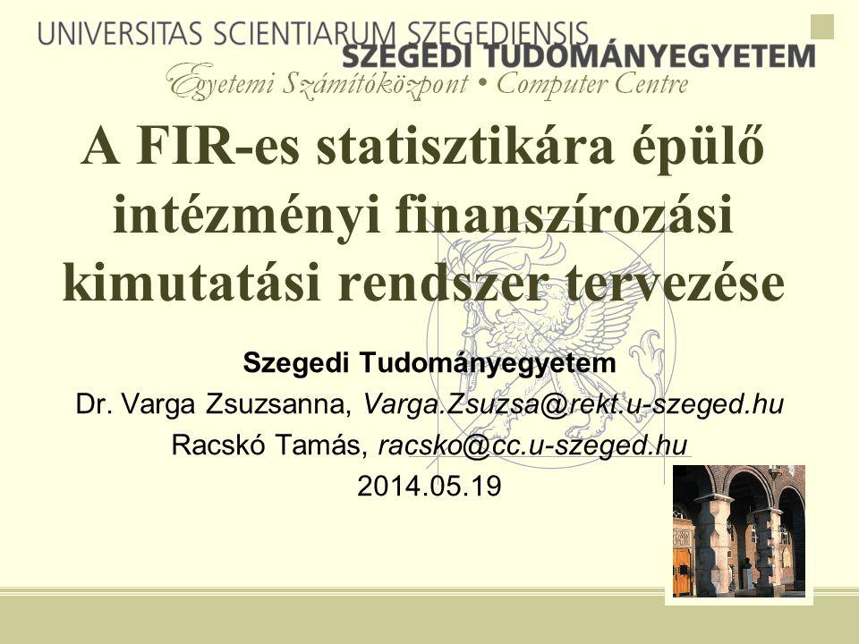 A FIR-es statisztikára épülő intézményi finanszírozási kimutatási rendszer tervezése Szegedi Tudományegyetem Dr.