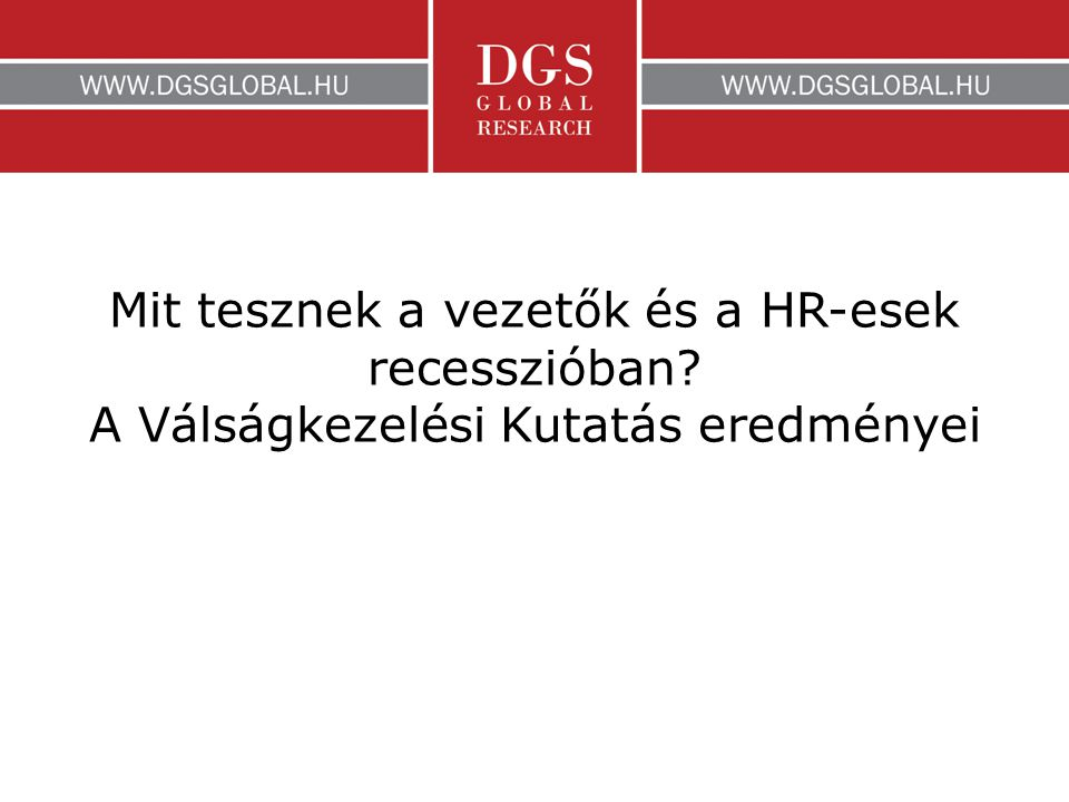 Mit tesznek a vezetők és a HR-esek recesszióban A Válságkezelési Kutatás eredményei