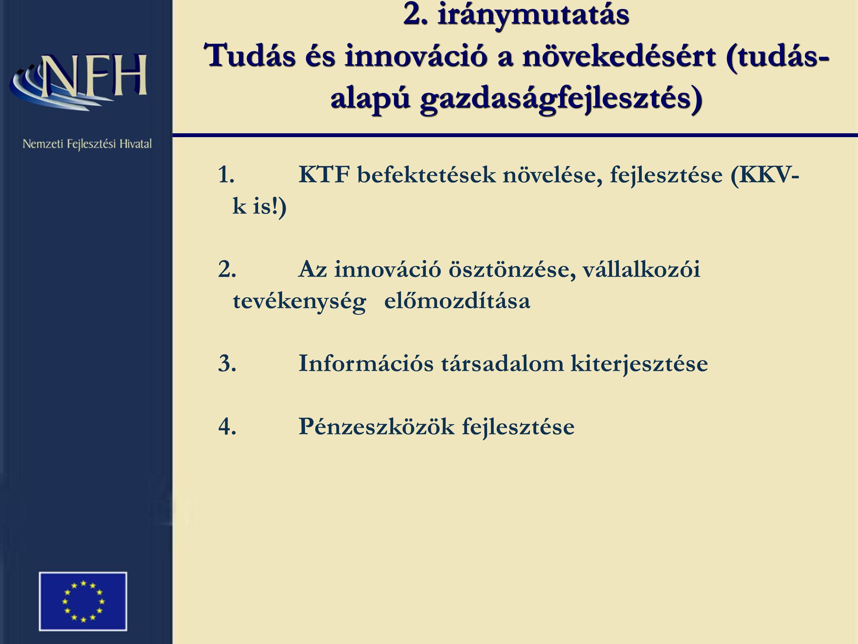 2. iránymutatás Tudás és innováció a növekedésért (tudás- alapú gazdaságfejlesztés) 1.KTF befektetések növelése, fejlesztése (KKV- k is!) 2.Az innovác
