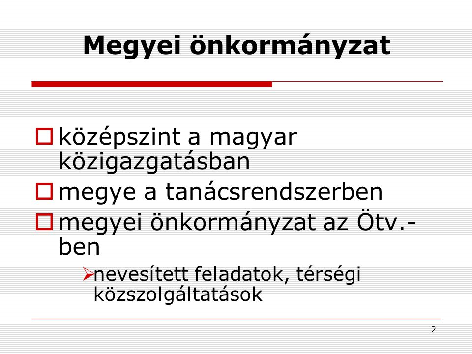 2 Megyei önkormányzat  középszint a magyar közigazgatásban  megye a tanácsrendszerben  megyei önkormányzat az Ötv.- ben  nevesített feladatok, tér