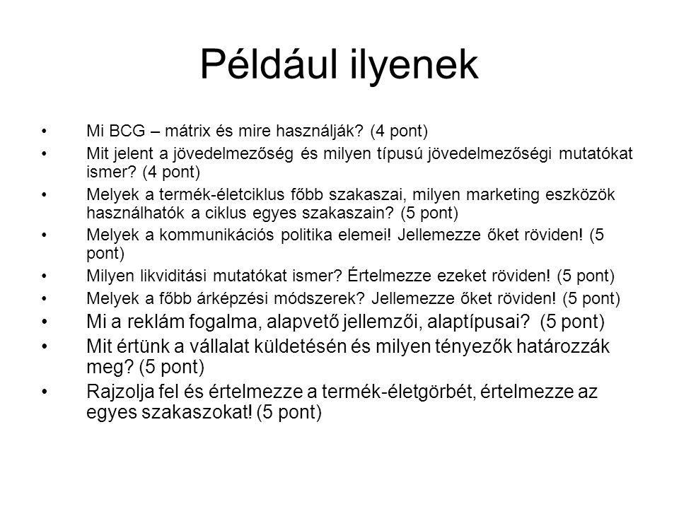 Például ilyenek Mi BCG – mátrix és mire használják? (4 pont) Mit jelent a jövedelmezőség és milyen típusú jövedelmezőségi mutatókat ismer? (4 pont) Me
