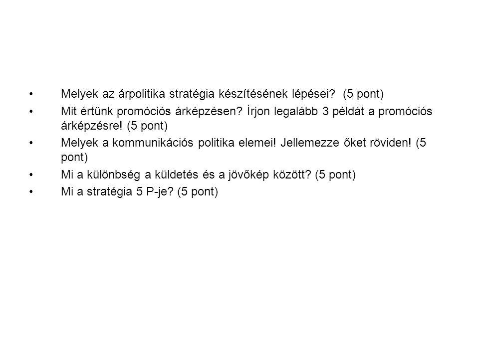 Melyek az árpolitika stratégia készítésének lépései? (5 pont) Mit értünk promóciós árképzésen? Írjon legalább 3 példát a promóciós árképzésre! (5 pont