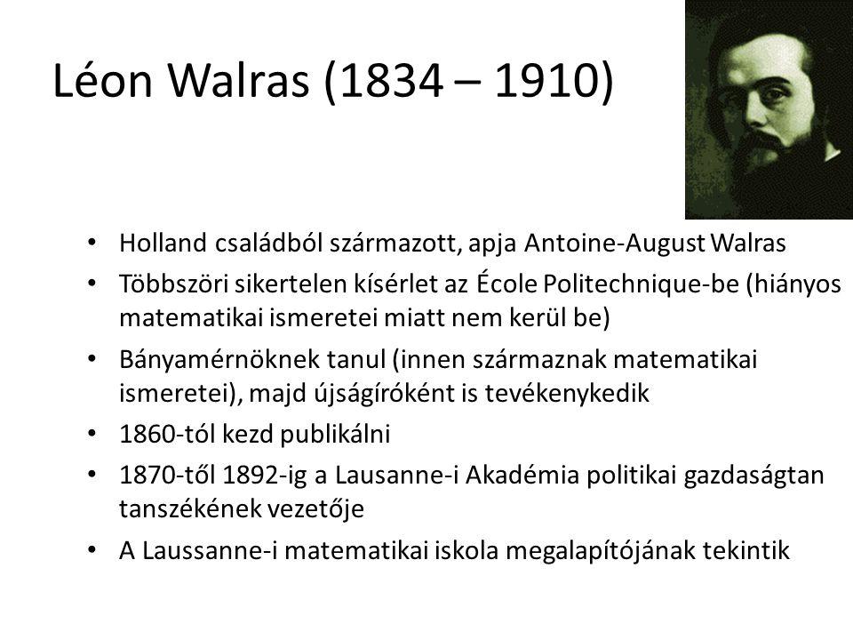 32 Léon Walras (1834 – 1910) Holland családból származott, apja Antoine-August Walras Többszöri sikertelen kísérlet az École Politechnique-be (hiányos matematikai ismeretei miatt nem kerül be) Bányamérnöknek tanul (innen származnak matematikai ismeretei), majd újságíróként is tevékenykedik 1860-tól kezd publikálni 1870-től 1892-ig a Lausanne-i Akadémia politikai gazdaságtan tanszékének vezetője A Laussanne-i matematikai iskola megalapítójának tekintik