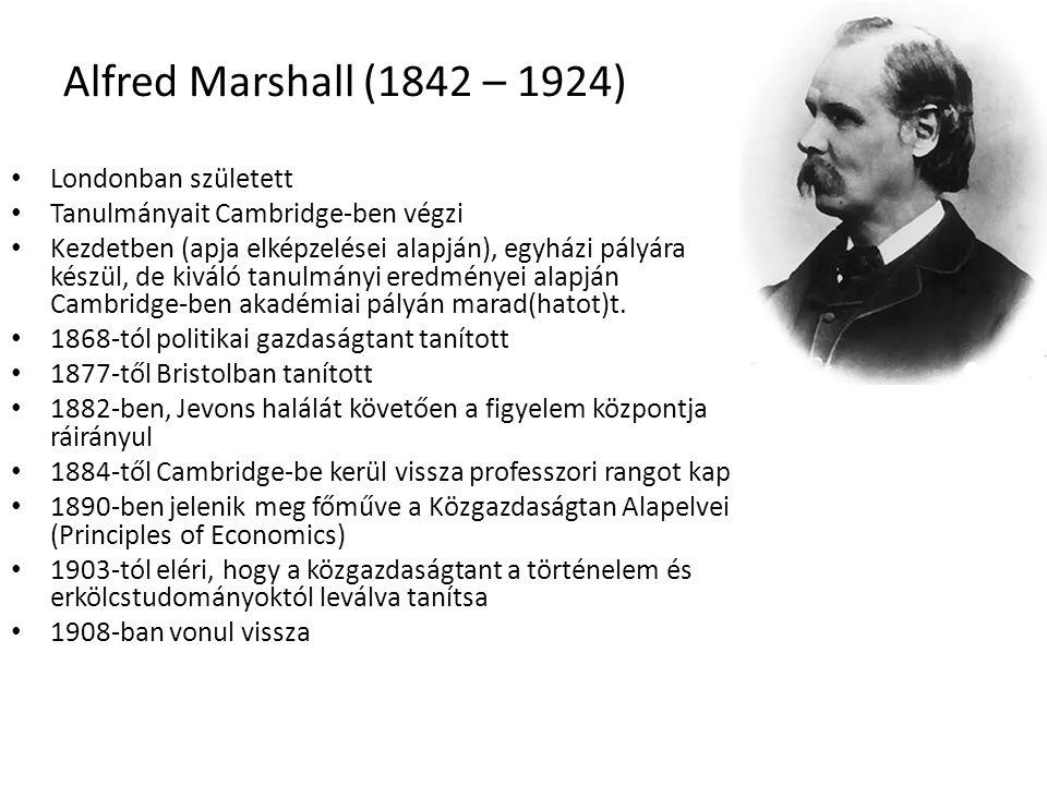 46 Alfred Marshall (1842 – 1924) Londonban született Tanulmányait Cambridge-ben végzi Kezdetben (apja elképzelései alapján), egyházi pályára készül, de kiváló tanulmányi eredményei alapján Cambridge-ben akadémiai pályán marad(hatot)t.