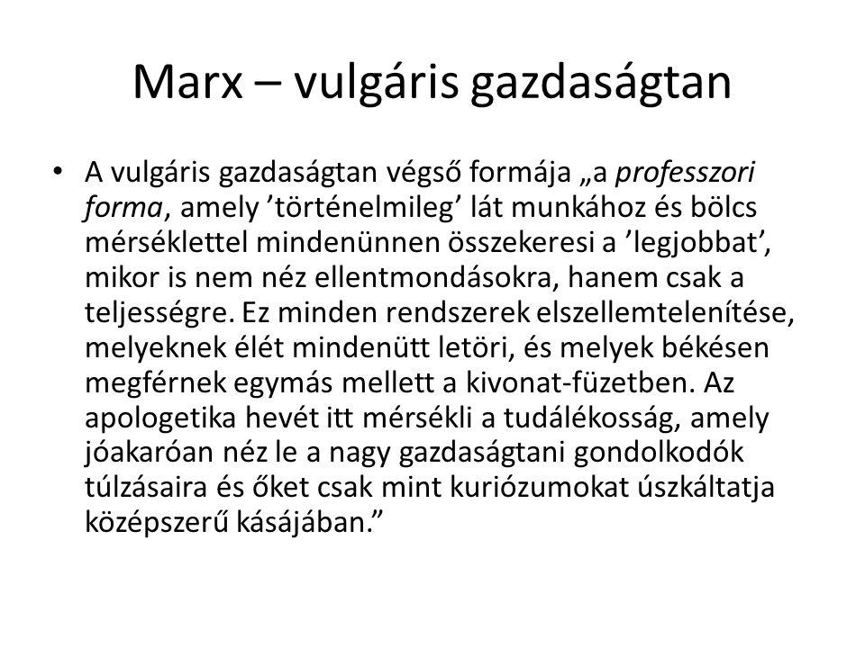 """Marx – vulgáris gazdaságtan A vulgáris gazdaságtan végső formája """"a professzori forma, amely 'történelmileg' lát munkához és bölcs mérséklettel mindenünnen összekeresi a 'legjobbat', mikor is nem néz ellentmondásokra, hanem csak a teljességre."""