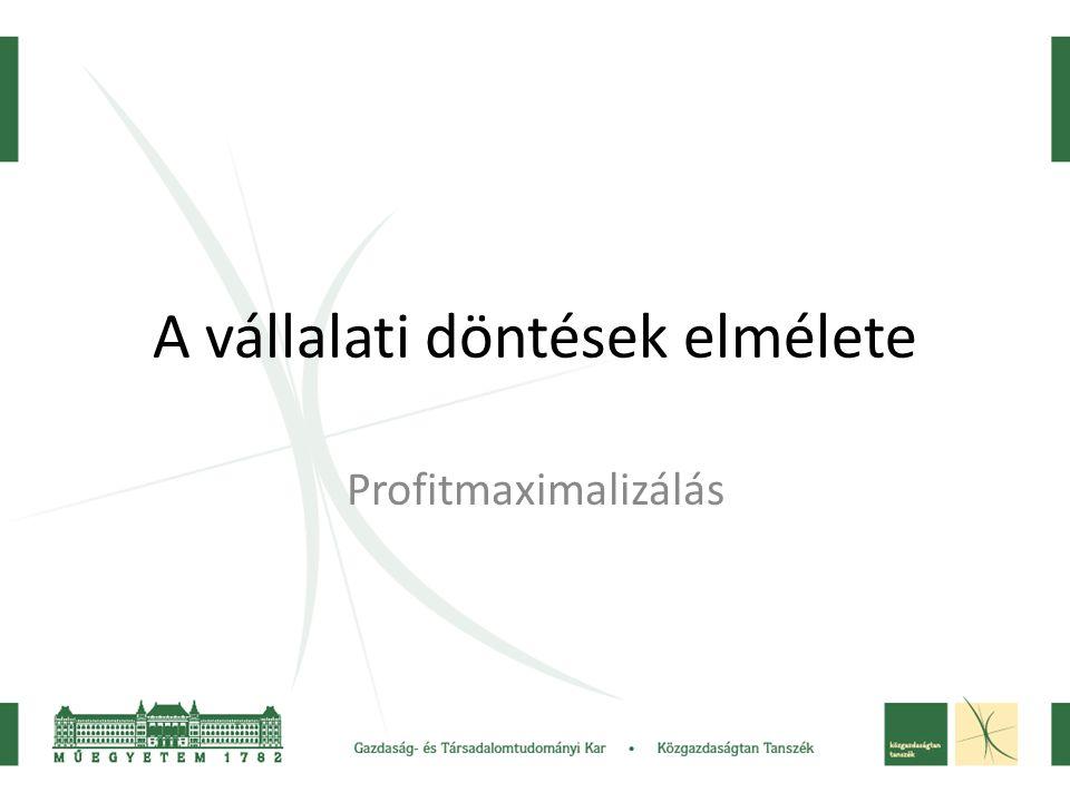Profit függvény általánosan ∏=TR-TC TR=QP – a piaci forma határozza meg TC – a technológia és a termelési tényezők ára határozza meg A technológiát a termelési függvény mutatja