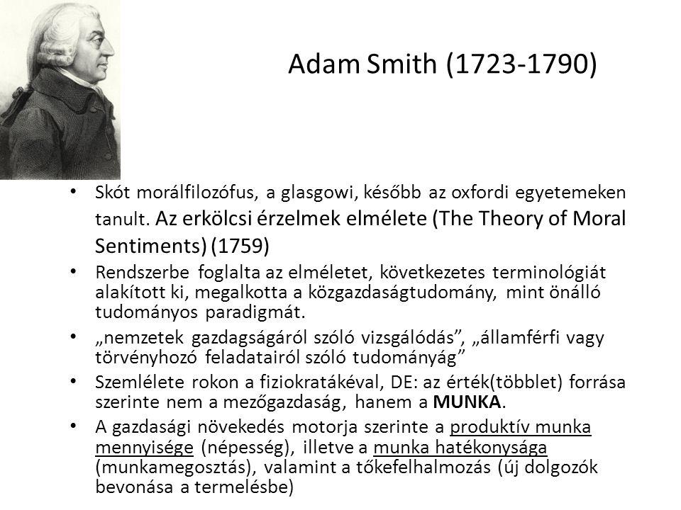 2 Adam Smith (1723-1790) Skót morálfilozófus, a glasgowi, később az oxfordi egyetemeken tanult. Az erkölcsi érzelmek elmélete (The Theory of Moral Sen
