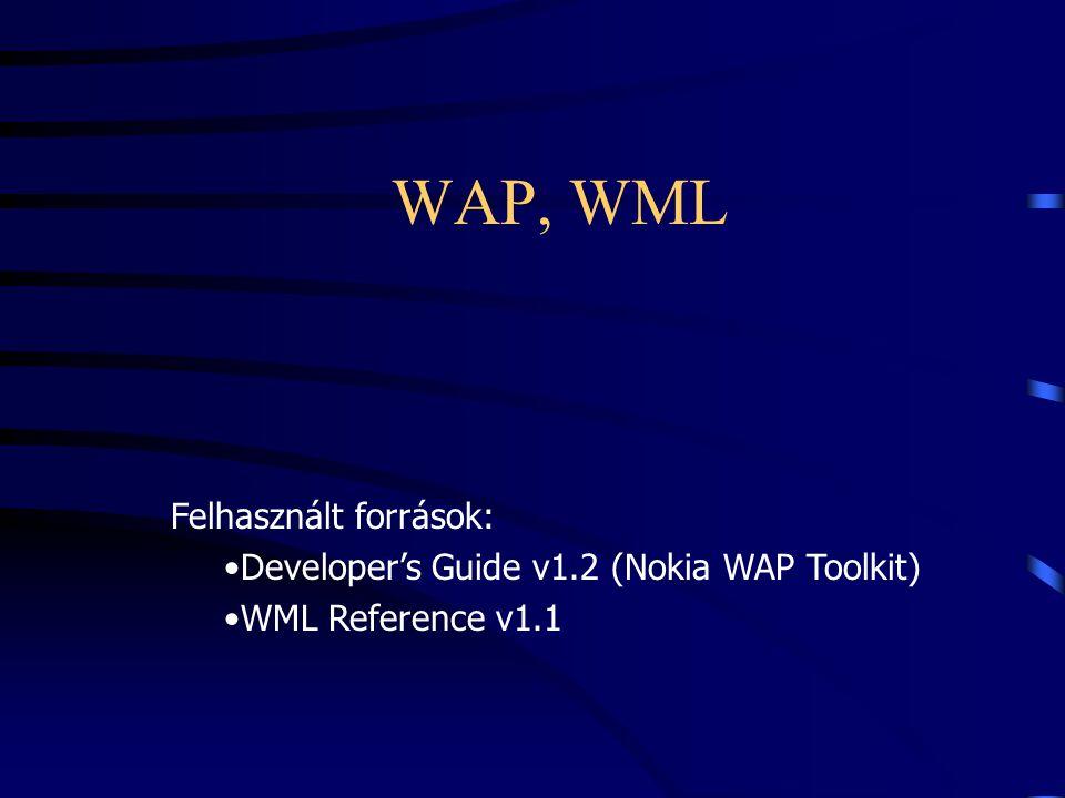 WAP, WML Felhasznált források: Developer's Guide v1.2 (Nokia WAP Toolkit) WML Reference v1.1