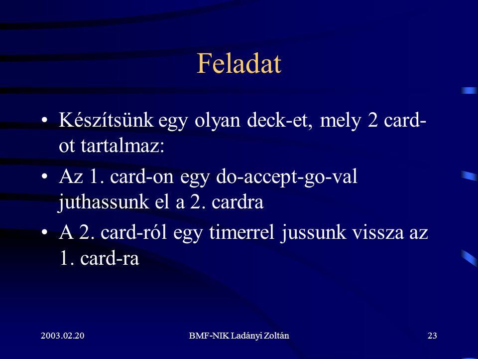 2003.02.20BMF-NIK Ladányi Zoltán23 Feladat Készítsünk egy olyan deck-et, mely 2 card- ot tartalmaz: Az 1.