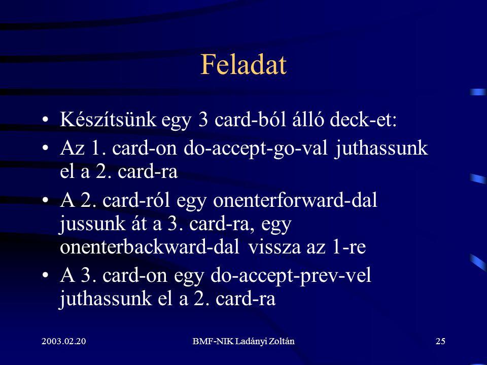 2003.02.20BMF-NIK Ladányi Zoltán25 Feladat Készítsünk egy 3 card-ból álló deck-et: Az 1.
