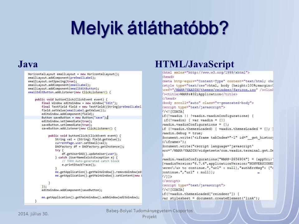 Melyik átláthatóbb? Java HTML/JavaScript 2014. július 30. Babeş-Bolyai Tudományegyetem Csoportos Projekt
