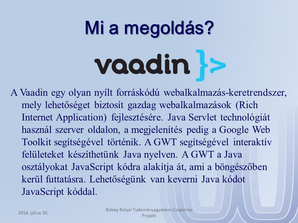 Mi a megoldás? A Vaadin egy olyan nyílt forráskódú webalkalmazás-keretrendszer, mely lehetőséget biztosít gazdag webalkalmazások (Rich Internet Applic