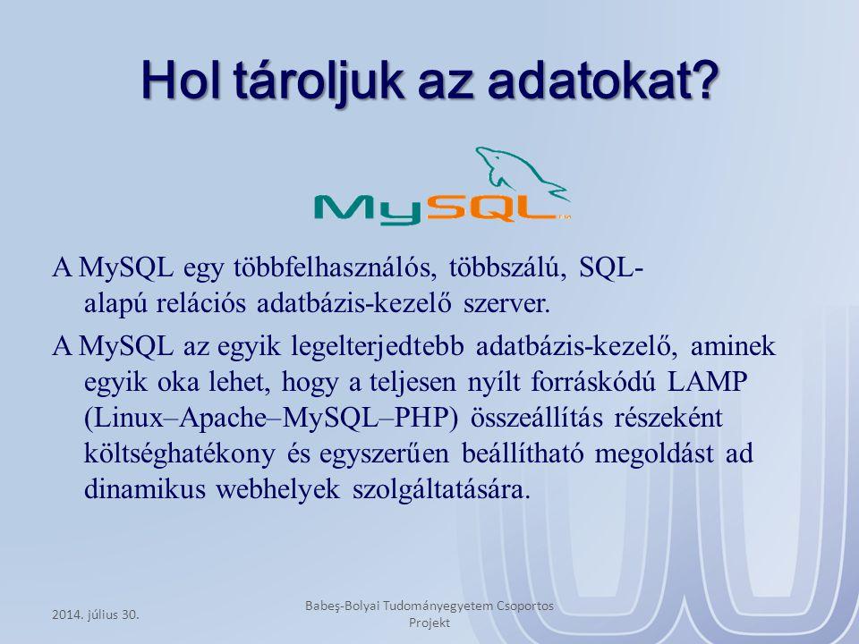 Hol tároljuk az adatokat? A MySQL egy többfelhasználós, többszálú, SQL- alapú relációs adatbázis-kezelő szerver. A MySQL az egyik legelterjedtebb adat