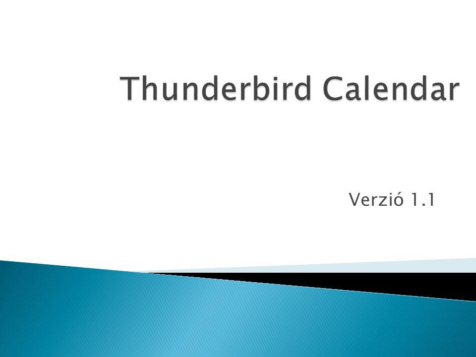  Thunderbird kiegészitö  Hattáridő napló  Események Exportálása/Importálása (.ics)  Naptár nézzetek ◦ Havi ◦ Heti ◦ Napi