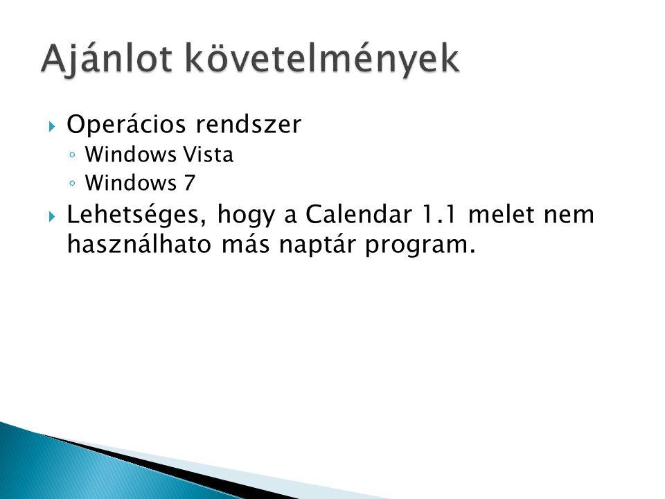  Operácios rendszer ◦ Windows Vista ◦ Windows 7  Lehetséges, hogy a Calendar 1.1 melet nem használhato más naptár program.