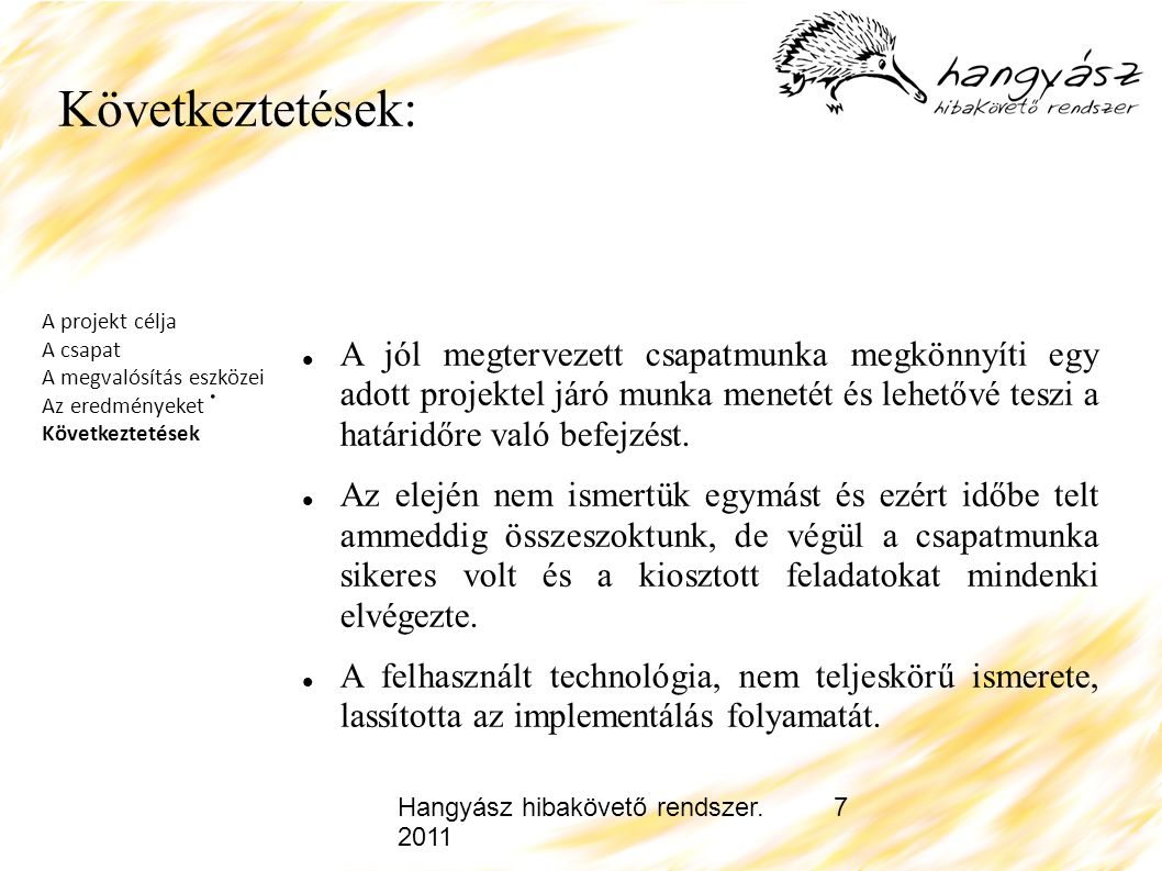 Hangyász hibakövető rendszer. 2011 7 Következtetések: A jól megtervezett csapatmunka megkönnyíti egy adott projektel járó munka menetét és lehetővé te