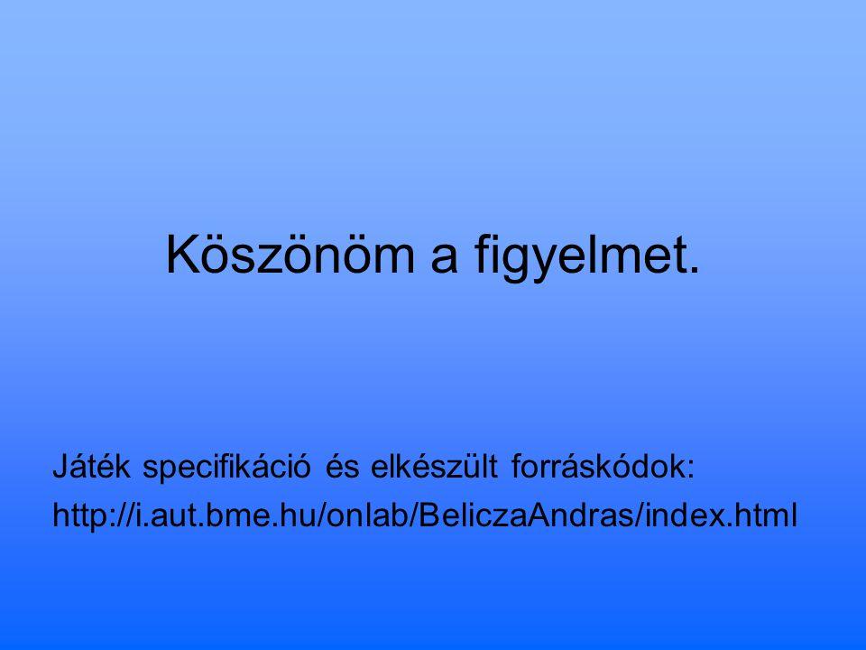 Köszönöm a figyelmet. Játék specifikáció és elkészült forráskódok: http://i.aut.bme.hu/onlab/BeliczaAndras/index.html