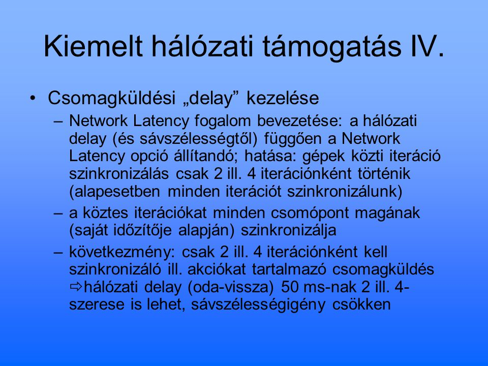 """Kiemelt hálózati támogatás IV. Csomagküldési """"delay"""" kezelése –Network Latency fogalom bevezetése: a hálózati delay (és sávszélességtől) függően a Net"""