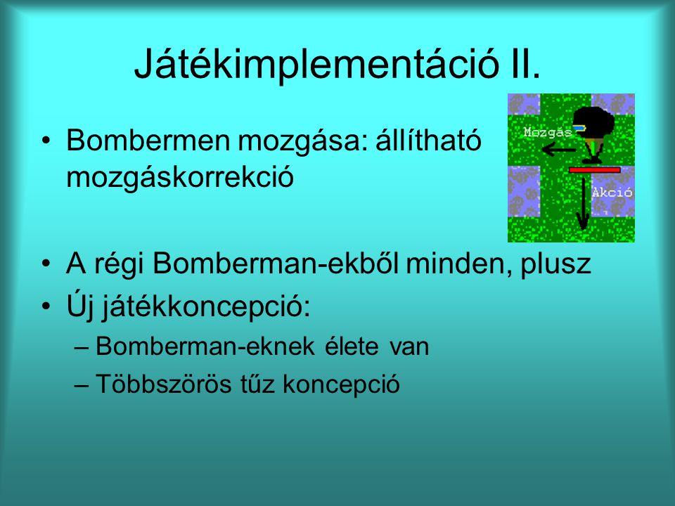 Játékimplementáció II. Bombermen mozgása: állítható mozgáskorrekció A régi Bomberman-ekből minden, plusz Új játékkoncepció: –Bomberman-eknek élete van