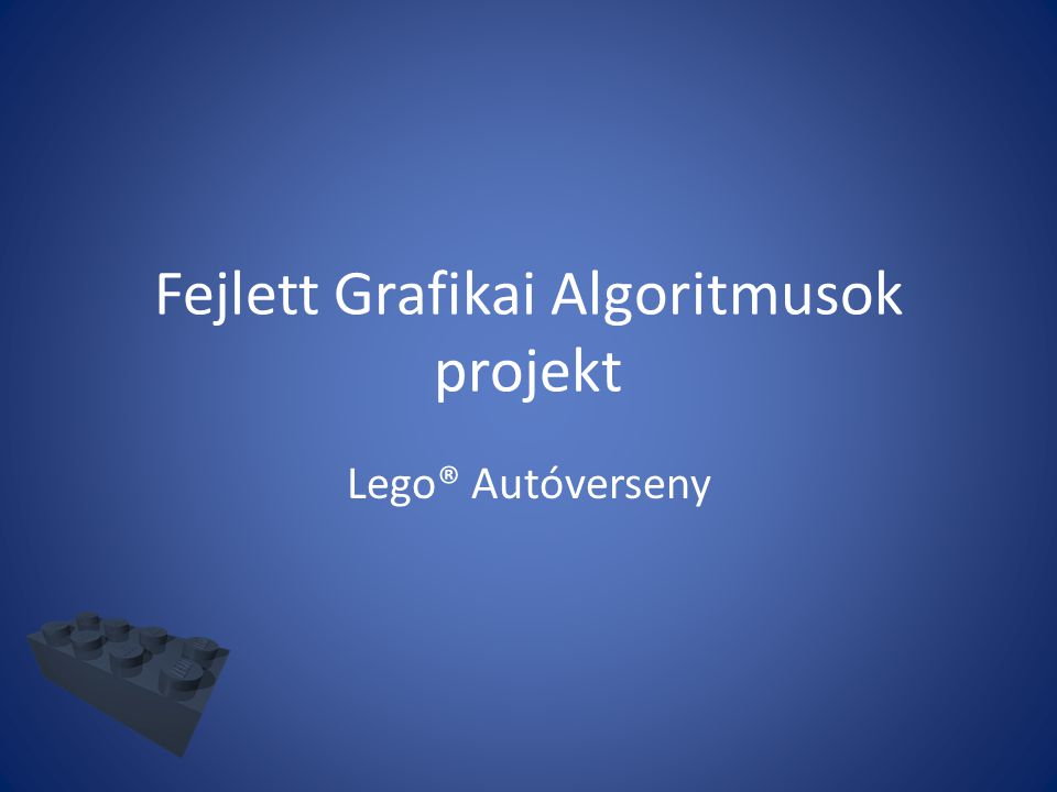 Fejlett Grafikai Algoritmusok projekt Lego® Autóverseny