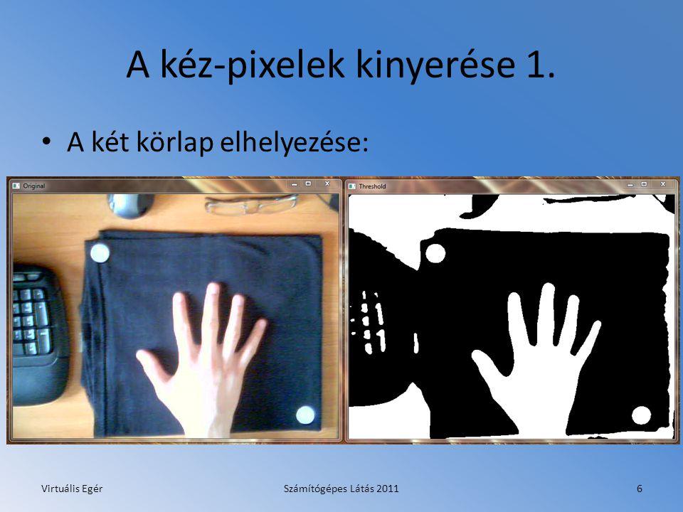 A kéz-pixelek kinyerése 1. A két körlap elhelyezése: Virtuális EgérSzámítógépes Látás 20116