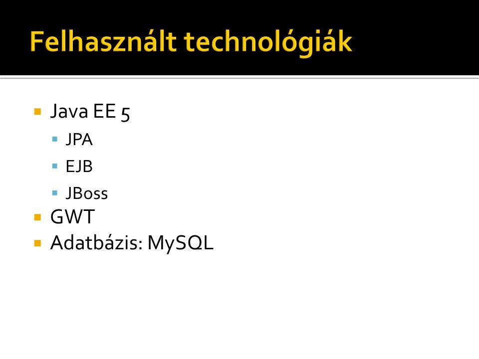  Java EE 5  JPA  EJB  JBoss  GWT  Adatbázis: MySQL