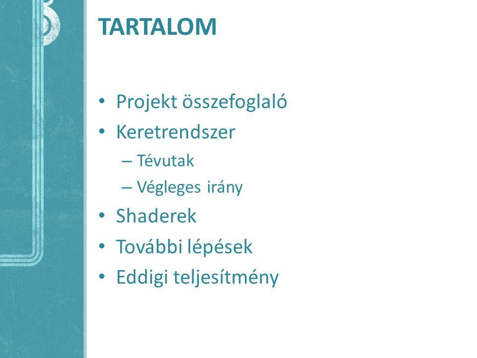 TARTALOM Projekt összefoglaló Keretrendszer – Tévutak – Végleges irány Shaderek További lépések Eddigi teljesítmény