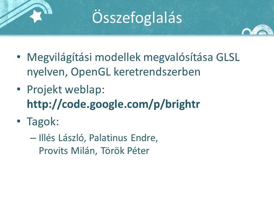 Összefoglalás Megvilágítási modellek megvalósítása GLSL nyelven, OpenGL keretrendszerben Projekt weblap: http://code.google.com/p/brightr Tagok: – Ill