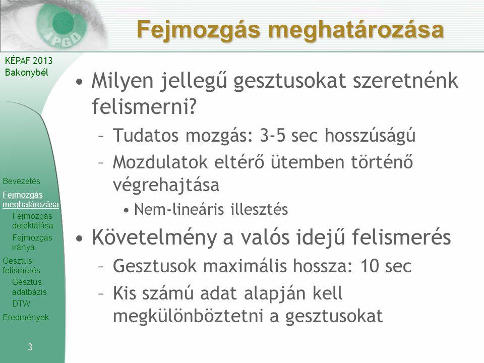 Bevezetés Fejmozgás meghatározása Fejmozgás detektálása Fejmozgás iránya Gesztus- felismerés Gesztus adatbázis DTW Eredmények KÉPAF 2013 Bakonybél Fejmozgás meghatározása Milyen jellegű gesztusokat szeretnénk felismerni.