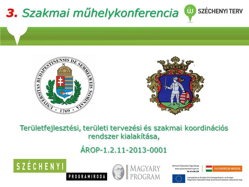 3. Szakmai műhelykonferencia Területfejlesztési, területi tervezési és szakmai koordinációs rendszer kialakítása, ÁROP-1.2.11-2013-0001