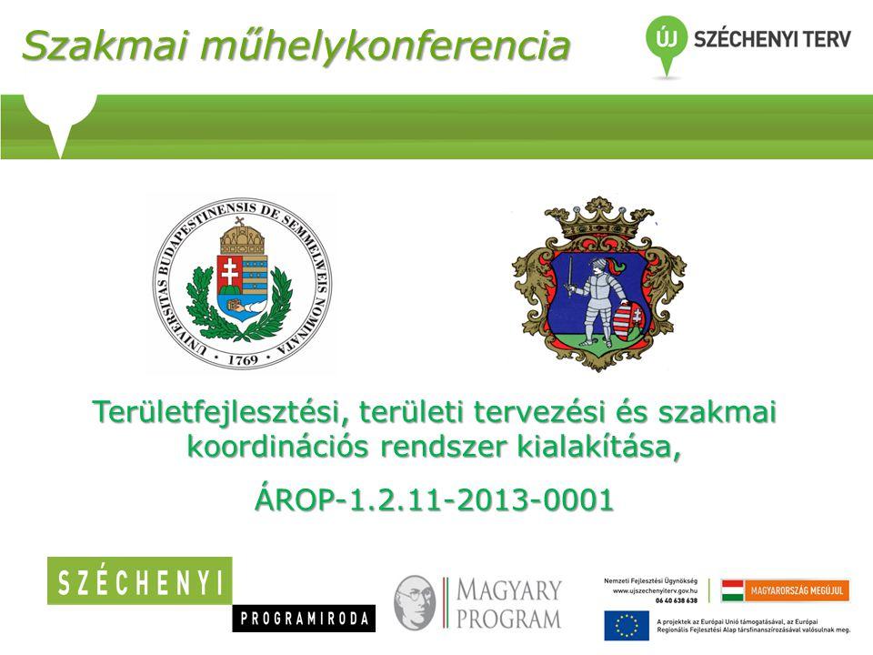 Szakmai műhelykonferencia Területfejlesztési, területi tervezési és szakmai koordinációs rendszer kialakítása, ÁROP-1.2.11-2013-0001