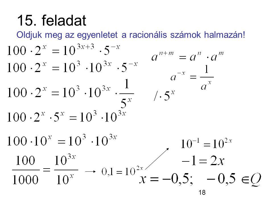 18 15. feladat Oldjuk meg az egyenletet a racionális számok halmazán!