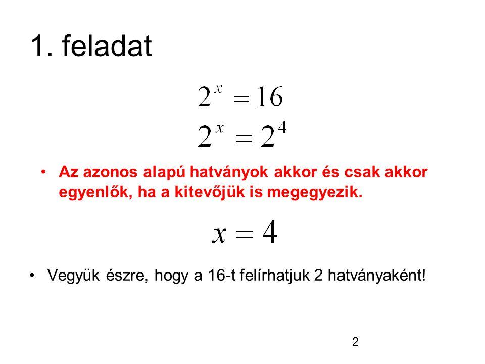 2 1. feladat Vegyük észre, hogy a 16-t felírhatjuk 2 hatványaként! Az azonos alapú hatványok akkor és csak akkor egyenlők, ha a kitevőjük is megegyezi