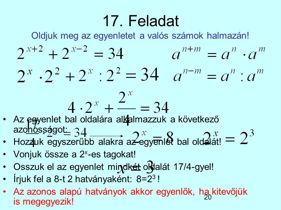 20 17. Feladat Oldjuk meg az egyenletet a valós számok halmazán! Az egyenlet bal oldalára alkalmazzuk a következő azonosságot: Hozzuk egyszerűbb alakr