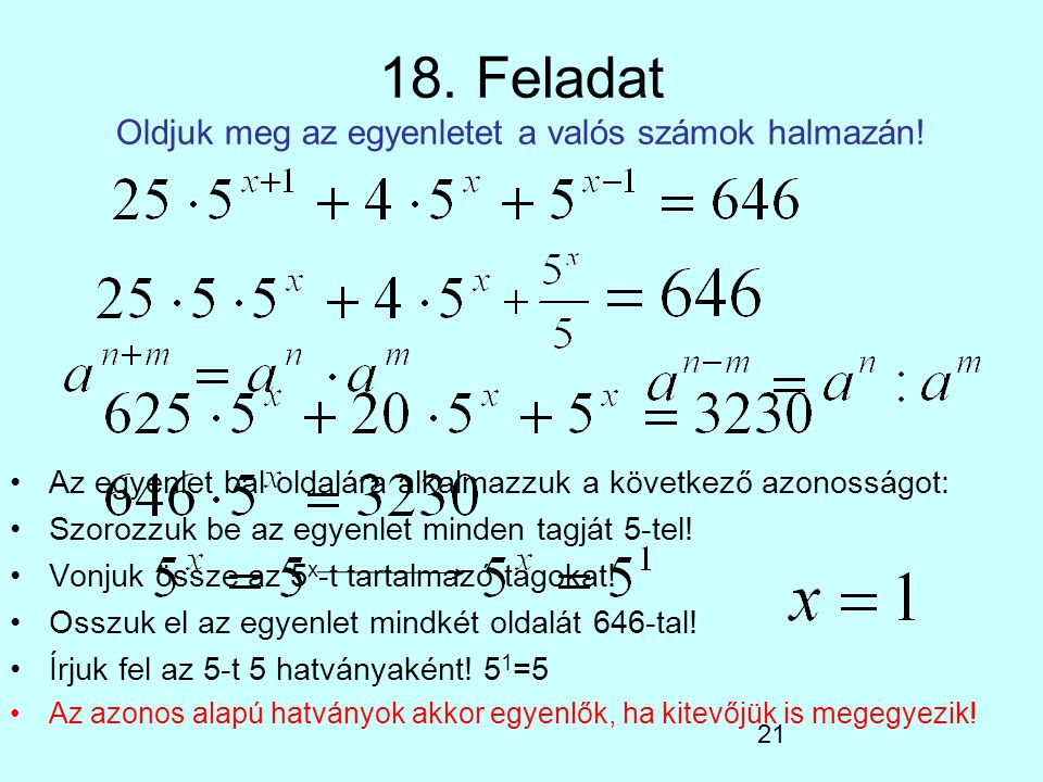 21 18. Feladat Oldjuk meg az egyenletet a valós számok halmazán! Az egyenlet bal oldalára alkalmazzuk a következő azonosságot: Szorozzuk be az egyenle