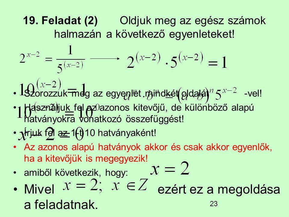 23 19. Feladat (2) Oldjuk meg az egész számok halmazán a következő egyenleteket! Szorozzuk meg az egyenlet mindkét oldalát -vel! Használjuk fel az azo