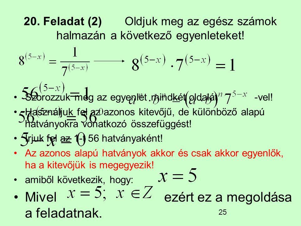 25 20. Feladat (2) Oldjuk meg az egész számok halmazán a következő egyenleteket! Szorozzuk meg az egyenlet mindkét oldalát -vel! Használjuk fel az azo