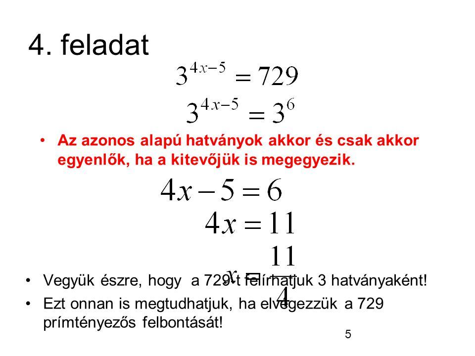 5 4. feladat Vegyük észre, hogy a 729-t felírhatjuk 3 hatványaként! Ezt onnan is megtudhatjuk, ha elvégezzük a 729 prímtényezős felbontását! Az azonos