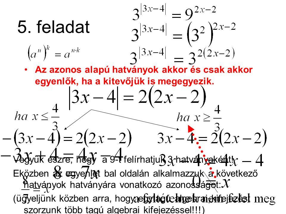 7 5. feladat Vegyük észre, hogy a 9-t felírhatjuk 3 hatványaként! Eközben az egyenlet bal oldalán alkalmazzuk a következő hatványok hatványára vonatko