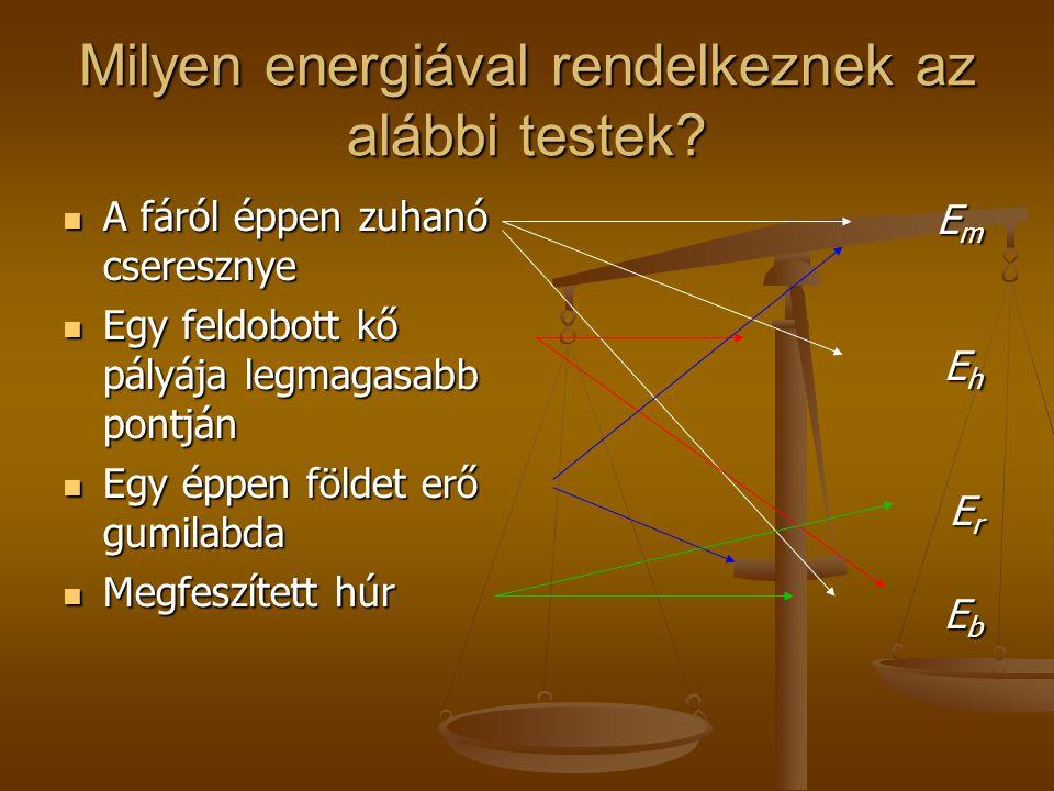 Milyen energiával rendelkeznek az alábbi testek.