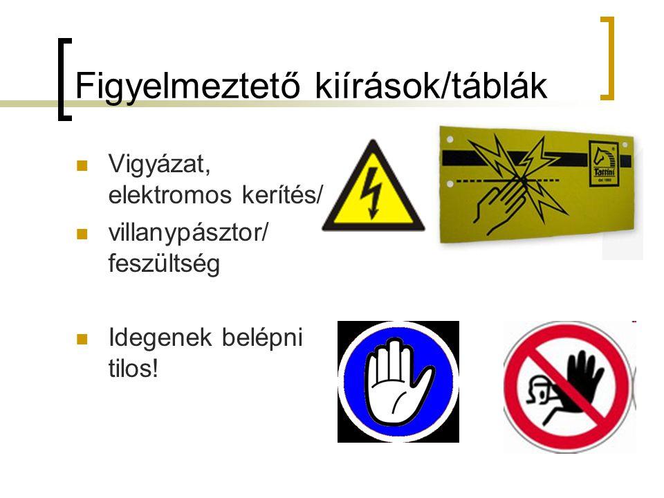 Figyelmeztető kiírások/táblák Vigyázat, elektromos kerítés/ villanypásztor/ feszültség Idegenek belépni tilos!