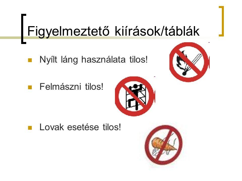 Figyelmeztető kiírások/táblák Nyílt láng használata tilos! Felmászni tilos! Lovak esetése tilos!