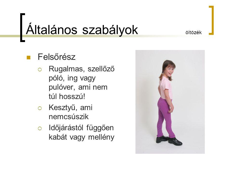Általános szabályok öltözék Alsórész  Rugalmas, simulékony nadrág (pl.