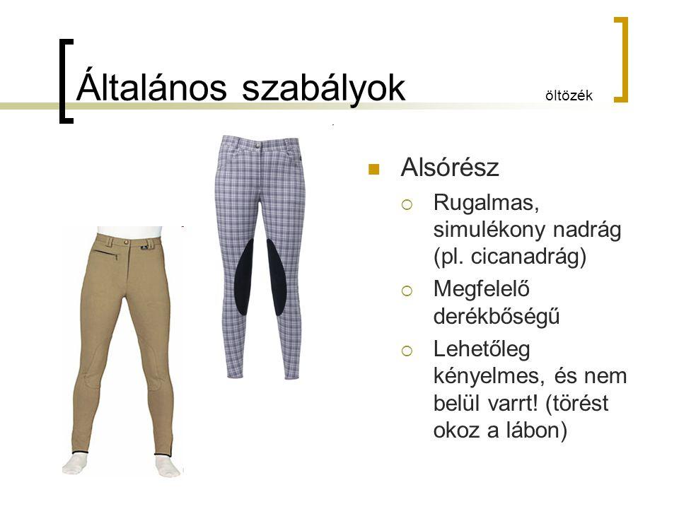 Általános szabályok öltözék Alsórész  Rugalmas, simulékony nadrág (pl. cicanadrág)  Megfelelő derékbőségű  Lehetőleg kényelmes, és nem belül varrt!