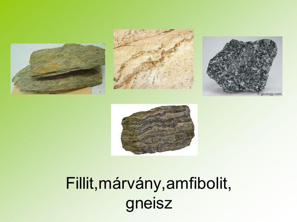 Fillit,márvány,amfibolit, gneisz