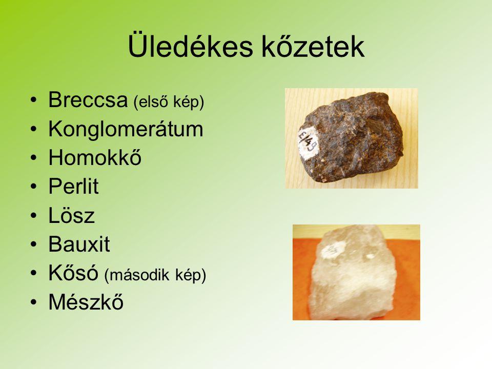 Üledékes kőzetek Breccsa (első kép) Konglomerátum Homokkő Perlit Lösz Bauxit Kősó (második kép) Mészkő