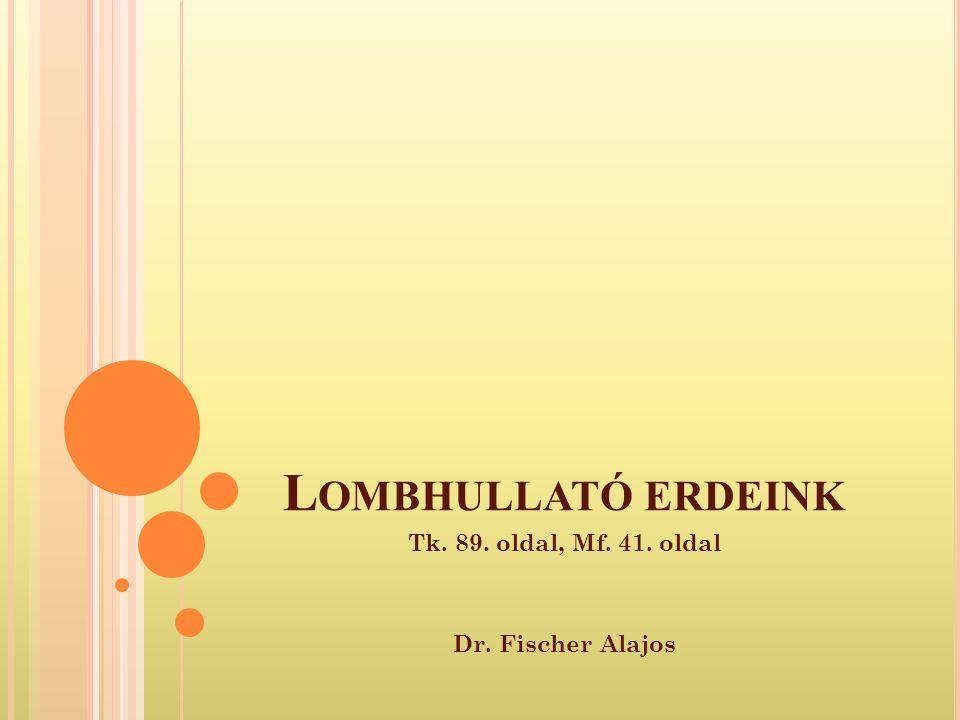 L OMBHULLATÓ ERDEINK Tk. 89. oldal, Mf. 41. oldal Dr. Fischer Alajos
